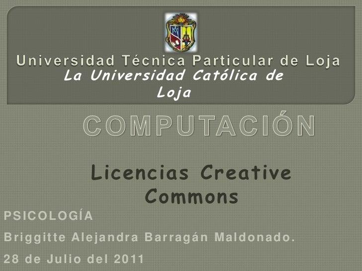 Universidad Técnica Particular de Loja<br />La Universidad Católica de Loja<br />COMPUTACIÓN<br />Licencias Creative Commo...