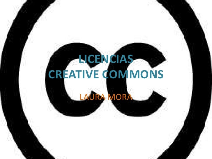 LICENCIASCREATIVE COMMONS    LAURA MORA