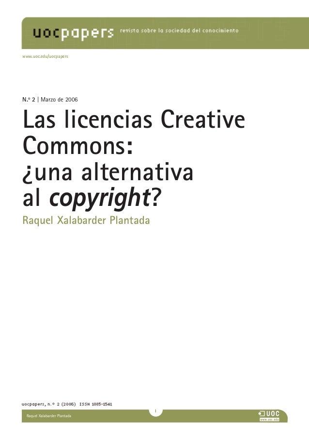 1Raquel Xalabarder PlantadaN.o2 | Marzo de 2006Las licencias CreativeCommons:¿una alternativaal copyright?Raquel Xalabarde...