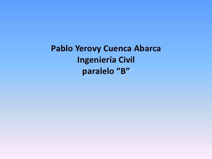 """Pablo Yerovy Cuenca Abarca       Ingeniería Civil         paralelo """"B"""""""
