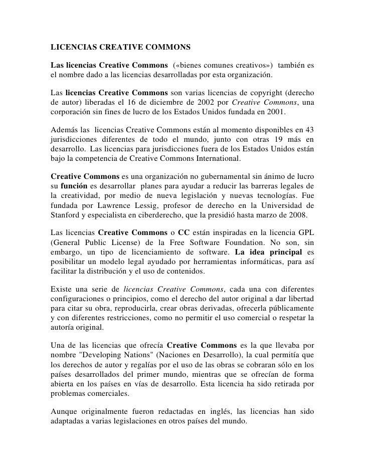 LICENCIAS CREATIVE COMMONS<br />Las licencias Creative Commons  («bienes comunes creativos»)  también es el nombre dado a ...