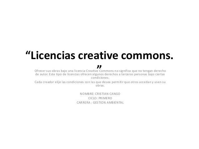"""""""Licencias creative commons.               """" Ofrecer sus obras bajo una licencia Creative Commons no significa que no teng..."""