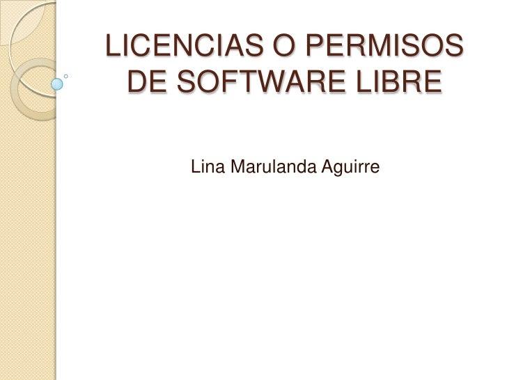 LICENCIAS O PERMISOS DE SOFTWARE LIBRE<br />Lina Marulanda Aguirre<br />