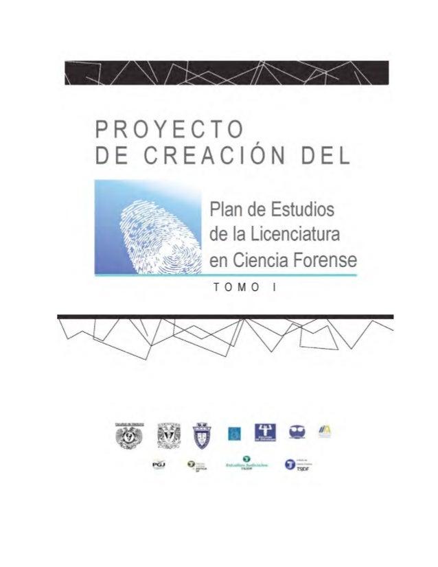 P ROYECTO DE C REACIÓN DEL P LAN DE E STUDIOS DE LA                L ICENCIATURA EN C IENCIA F ORENSE                     ...
