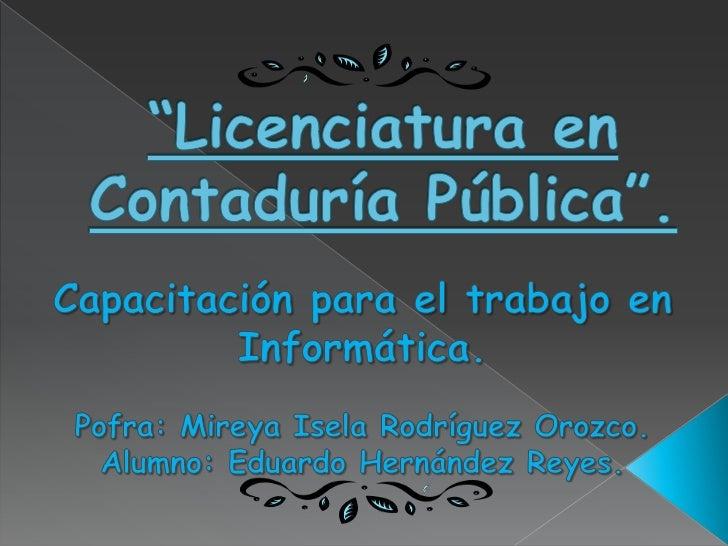 """""""Licenciatura en Contaduría Pública"""". <br />Capacitación para el trabajo en Informática.<br />Pofra: Mireya Isela Rodrígue..."""