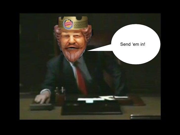 Send him in. Send 'em in!