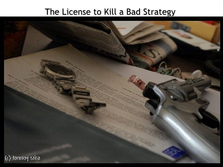The License to Kill a Bad Strategy