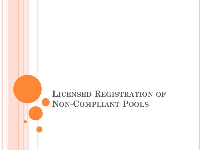 LICENSED REGISTRATION OF NON-COMPLIANT POOLS