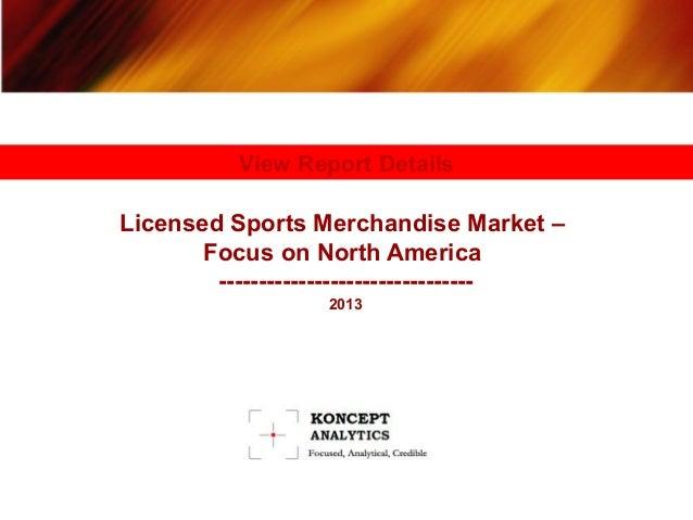 View Report Details  Licensed Sports Merchandise Market – Focus on North America -------------------------------2013