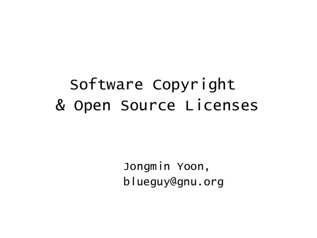 Software Copyright & Open Source Licenses Jongmin Yoon, blueguy@gnu.org