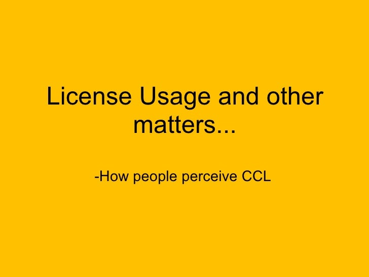 License Usage and other matters... -How people perceive CCL