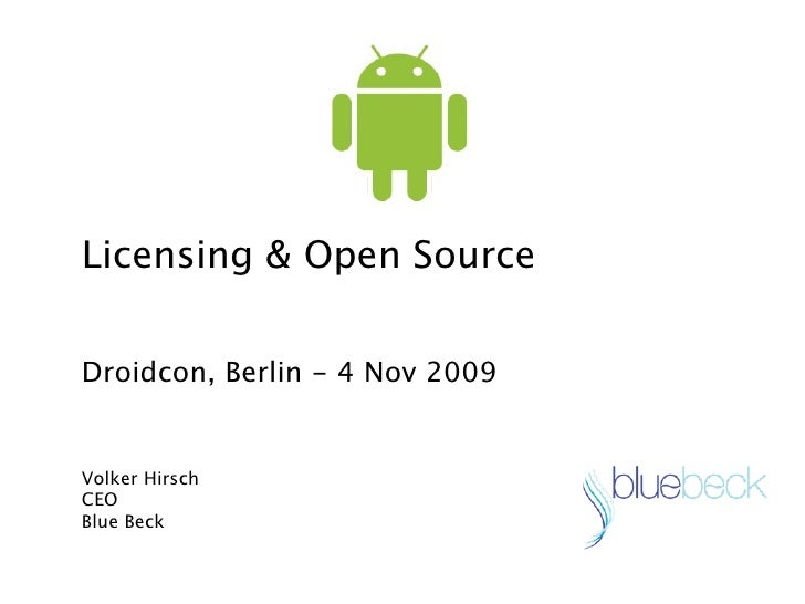Licensing & Open Source   Droidcon, Berlin - 4 Nov 2009   Volker Hirsch CEO Blue Beck