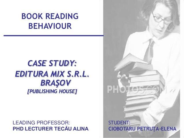 BOOK READING   BEHAVIOUR   CASE STUDY:EDITURA MIX S.R.L.      BRAŞOV    [PUBLISHING HOUSE]LEADING PROFESSOR:         STUDE...