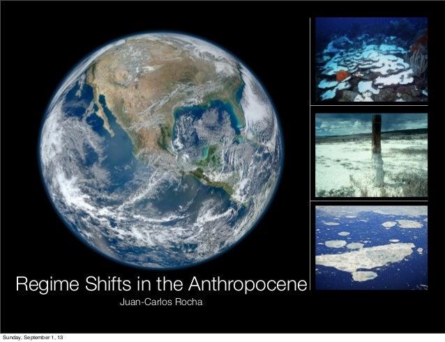 Regime Shifts in the Anthropocene Juan-Carlos Rocha Sunday, September 1, 13
