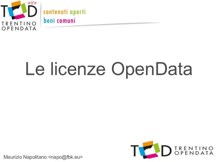 Le licenze OpenDataMaurizio Napolitano <napo@fbk.eu>