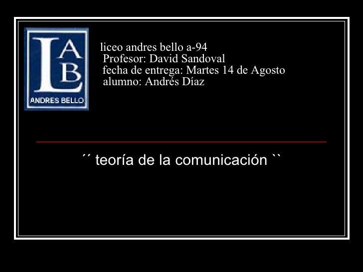 liceo andres bello a-94   Profesor: David Sandoval   fecha de entrega: Martes 14 de Agosto alumno: Andrés Díaz ´´ teoría d...