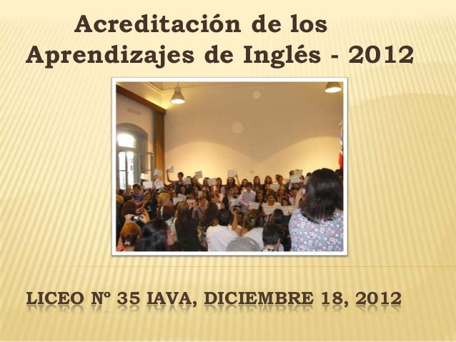 LICEO Nº 35 IAVA, DICIEMBRE 18, 2012Acreditación de losAprendizajes de Inglés - 2012
