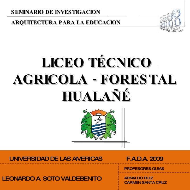 ARQUITECTURA PARA LA EDUCACION SEMINARIO DE INVESTIGACION LICEO TÉCNICO AGRICOLA - FORESTAL  HUALAÑÉ UNIVERSIDAD DE LAS AM...