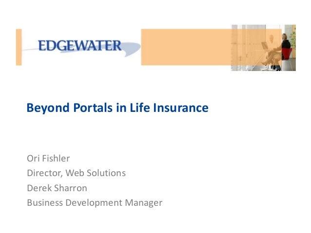 Beyond Portals in Life Insurance Ori Fishler Director, Web Solutions Derek Sharron Business Development Manager