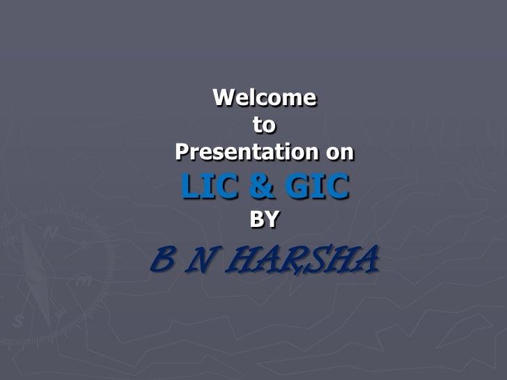 Welcome to Presentation on LIC & GICBYB N HARSHA<br />