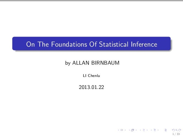 On The Foundations Of Statistical Inference            by ALLAN BIRNBAUM                  LI Chenlu                 2013.0...