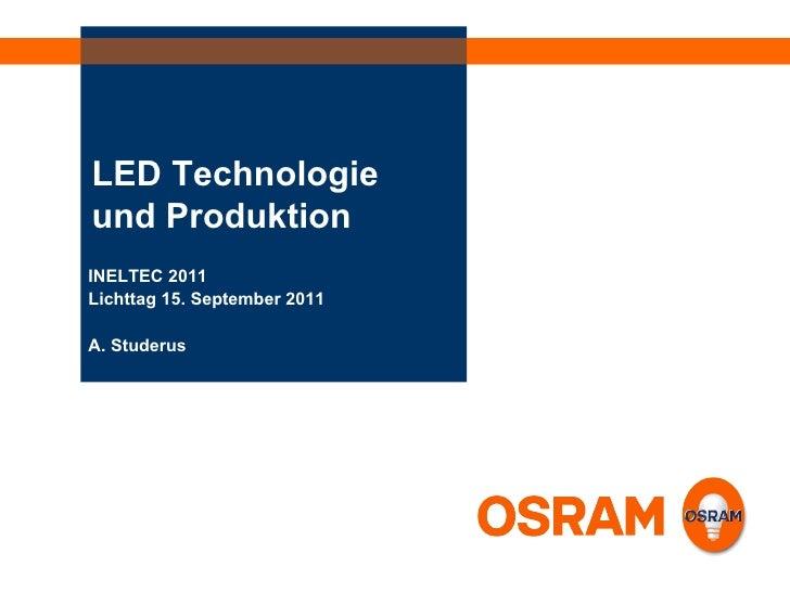 LED Technologie und Produktion INELTEC 2011 Lichttag 15. September 2011 A. Studerus