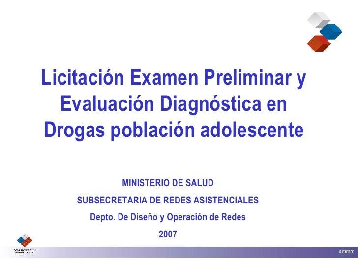 Licitación Examen Preliminar y Evaluación Diagnóstica en Drogas población adolescente MINISTERIO DE SALUD SUBSECRETARIA DE...
