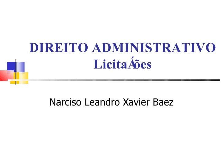 DIREITO ADMINISTRATIVO Licitações Narciso Leandro Xavier Baez