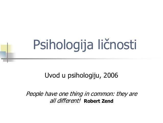 Psihologija ličnosti      Uvod u psihologiju, 2006People have one thing in common: they are         all different! Robert ...