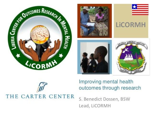 LiCORMH  Improving mental health outcomes through research S. Benedict Dossen, BSW Lead, LiCORMH