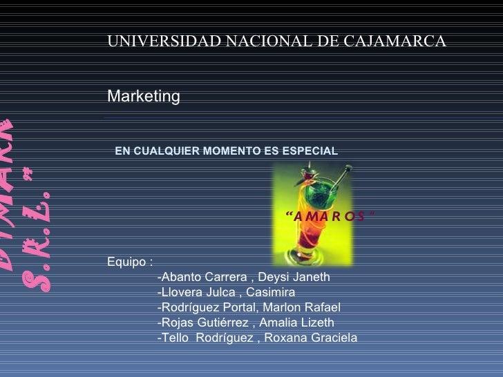 """"""" DYMARK  S.R.L."""" EN CUALQUIER MOMENTO ES ESPECIAL  """" AMAROS  """" UNIVERSIDAD NACIONAL DE CAJAMARCA Marketing Equipo : -Aban..."""