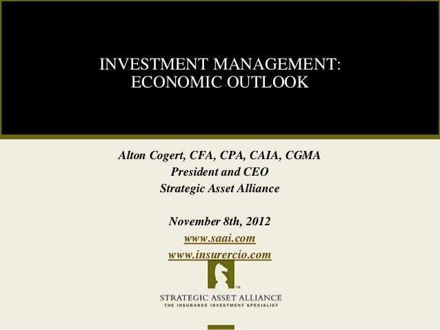 INVESTMENT MANAGEMENT:   ECONOMIC OUTLOOK Alton Cogert, CFA, CPA, CAIA, CGMA          President and CEO        Strategic A...