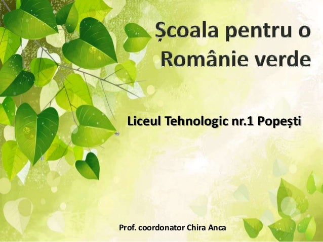 Liceul Tehnologic nr.1 Popești  Prof. coordonator Chira Anca