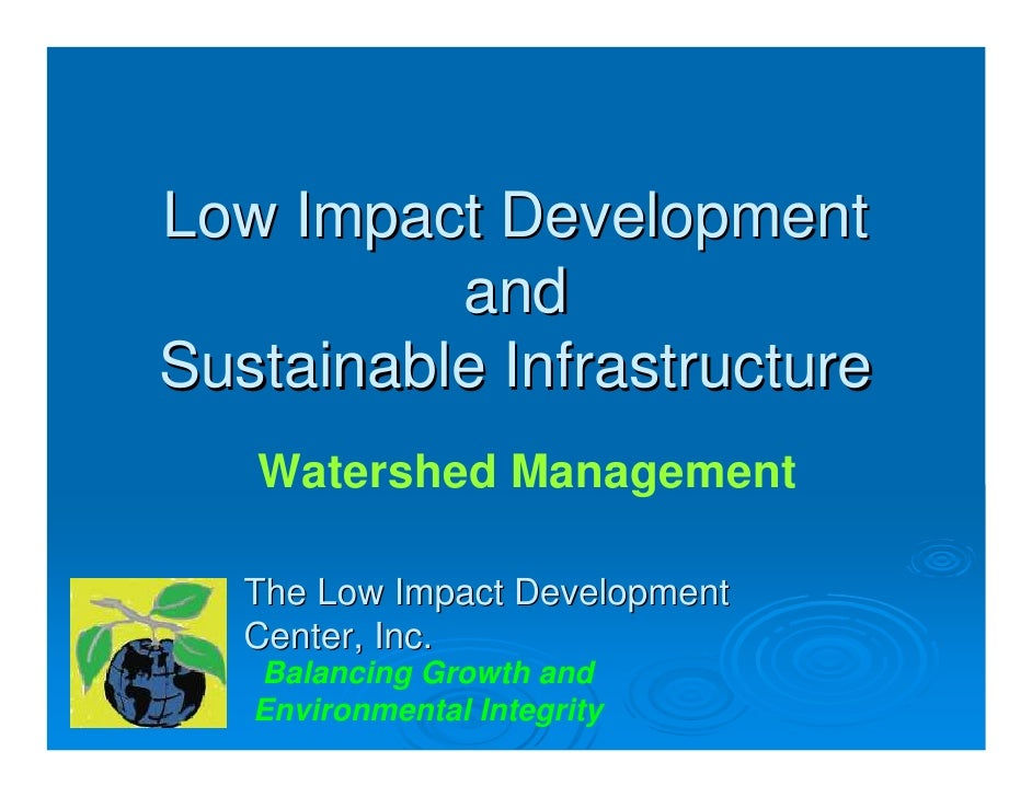 Low Impact Development           and Sustainable Infrastructure    Watershed Management     The Low Impact Development    ...