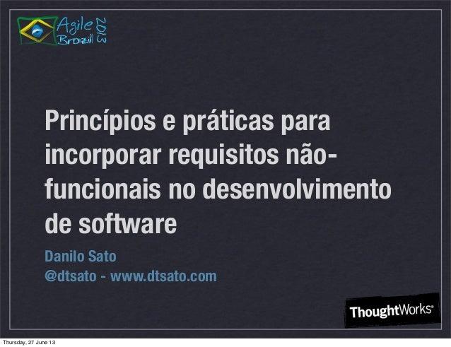 Princípios e práticas para incorporar requisitos não- funcionais no desenvolvimento de software Danilo Sato @dtsato - www....