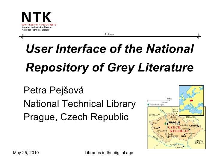 User Interface of the National Repository of Grey Literature   Petra Pejšová National Technical Library Prague, Czech Repu...