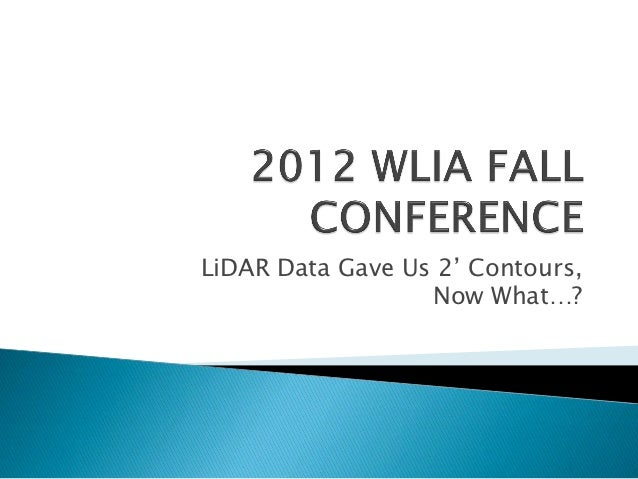 LiDAR Data Gave Us 2' Contours,                  Now What…?