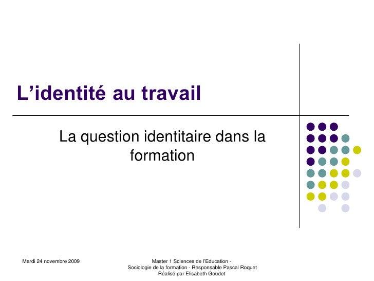 L'identité au travail              La question identitaire dans la                        formationMardi 24 novembre 2009 ...