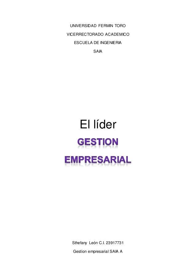 UNIVERSIDAD FERMIN TORO VICERRECTORADO ACADEMICO ESCUELA DE INGENIERIA SAIA El líder Sthefany León C.I. 23917731 Gestion e...