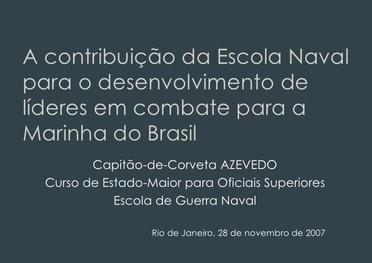 A contribuição da Escola Naval para o desenvolvimento de líderes em combate para a Marinha do Brasil          Capitão-de-C...
