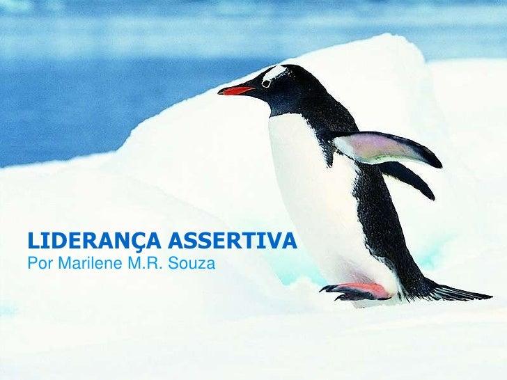 LIDERANÇA ASSERTIVAPor Marilene M.R. Souza
