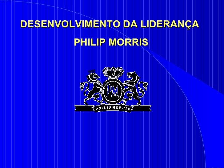 DESENVOLVIMENTO DA LIDERANÇA  PHILIP MORRIS