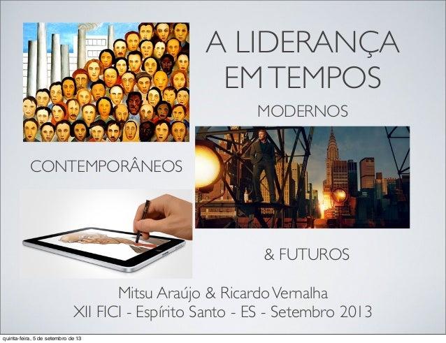 A LIDERANÇA EMTEMPOS Mitsu Araújo & RicardoVernalha XII FICI - Espírito Santo - ES - Setembro 2013 MODERNOS CONTEMPORÂNEOS...