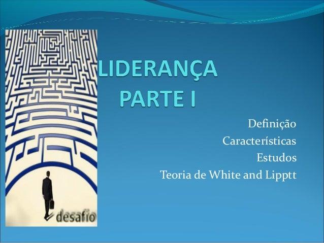 Definição  Características  Estudos  Teoria de White and Lipptt