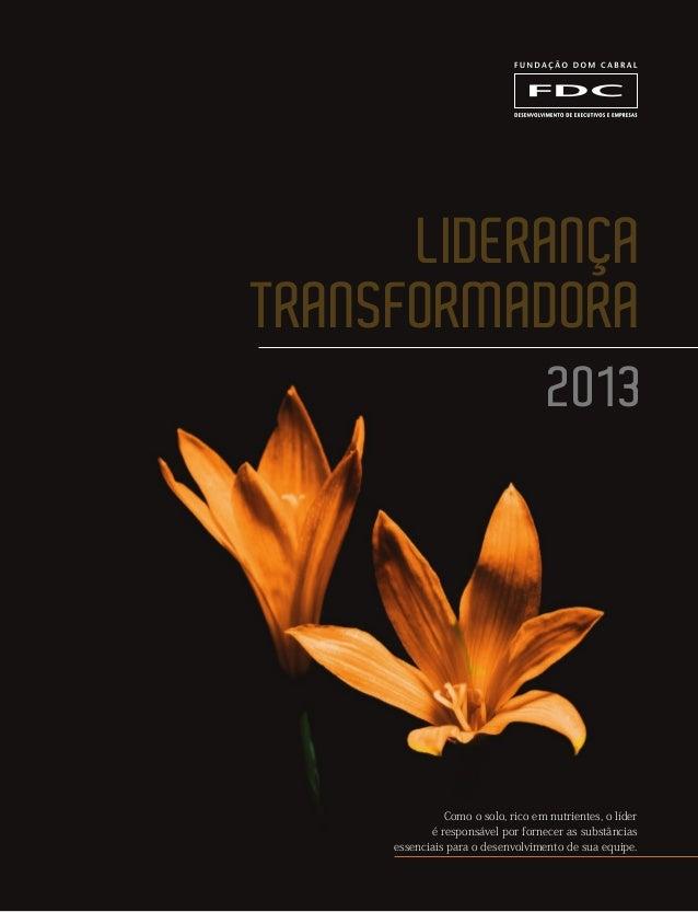 LiderançaTransformadora2013Como o solo, rico em nutrientes, o líderé responsável por fornecer as substânciasessenciais par...
