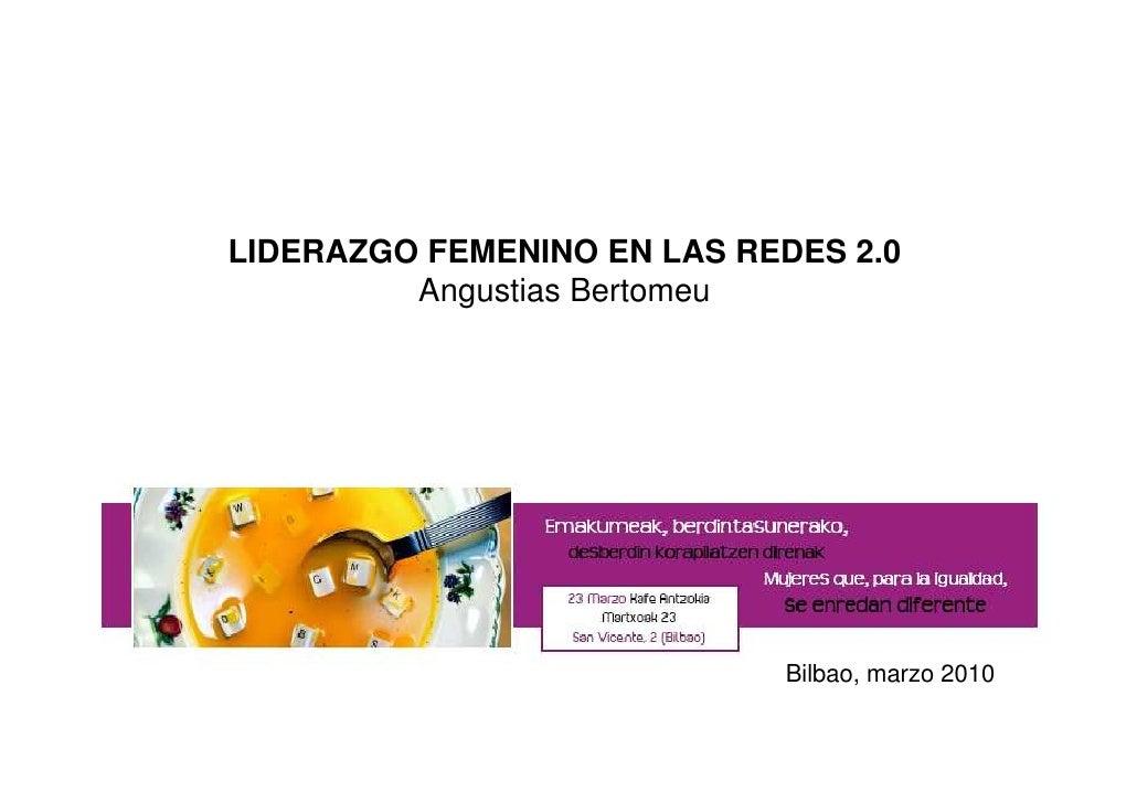 LIDERAZGO FEMENINO EN LAS REDES 2.0          Angustias Bertomeu                                 Bilbao, marzo 2010
