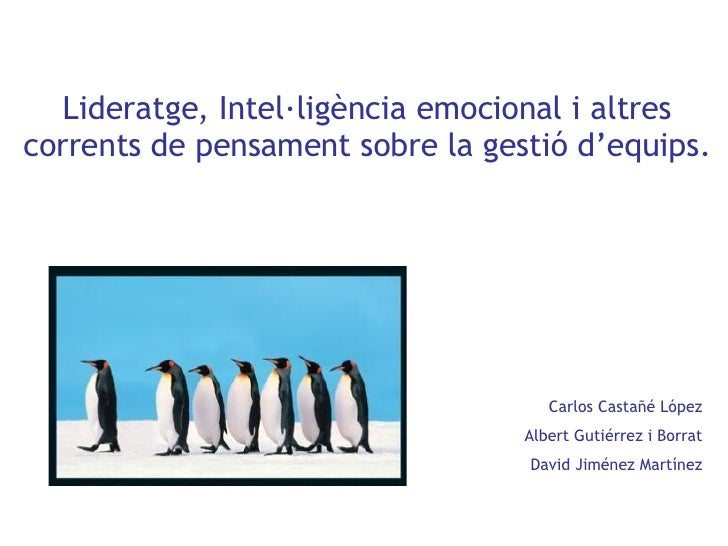 Lideratge, Intel·ligència emocional i altres corrents de pensament sobre la gestió d'equips. Carlos Castañé López Albert G...