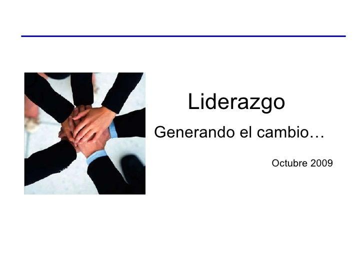 Liderazgo Generando el cambio… Octubre 2009