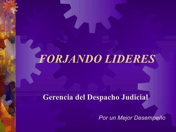FORJANDO LIDERES Gerencia del Despacho Judicial Por un Mejor Desempeño