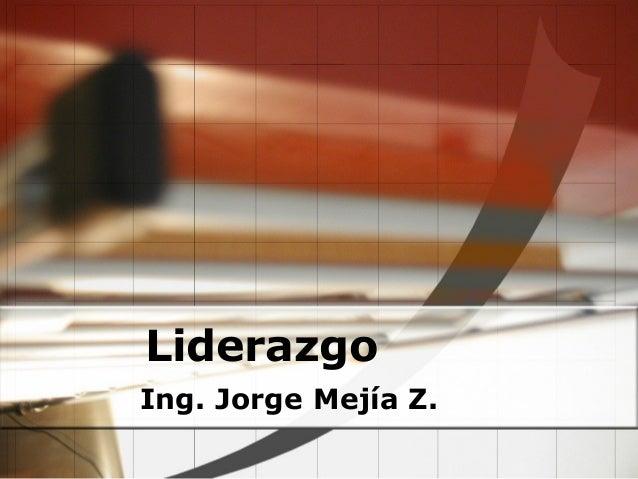 Liderazgo Ing. Jorge Mejía Z.